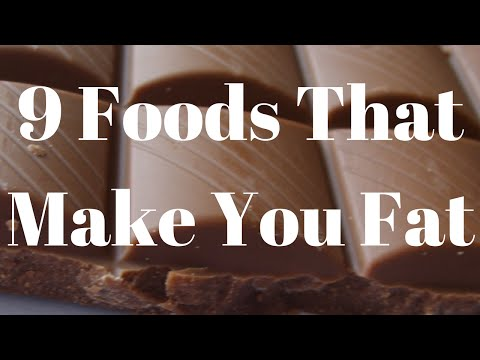9 Foods That Make You Fat