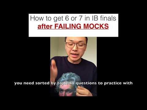 How to get a 6 or 7 in IB finals after failing mocks