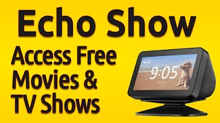 Amazon Echo Show | Get Access To Free Movies & TV Shows