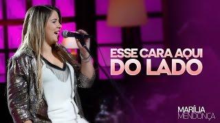 Marília Mendonça - Esse Cara Aqui Do Lado - Vídeo Oficial do DVD