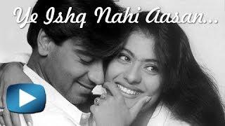 Ye Ishq Nahi Aasan - Ajay Devgn Kajol