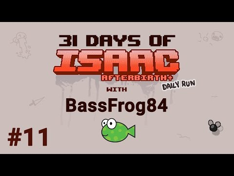 Day #11 - 31 Days of Isaac with BassFrog84