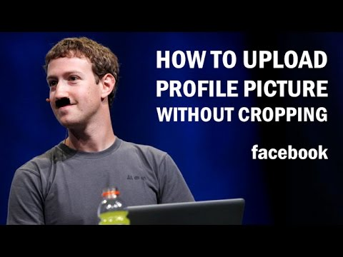 How to Upload Profile Picture on Facebook Without Cropping 2016