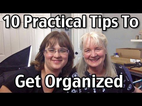 10 Practical Tips To Get Organized!