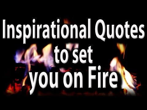 Inspirational Quotes to set you on Fire ! How to inspire yourself !