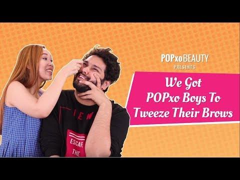 We Got POPxo Boys To Tweeze Their Brows - POPxo
