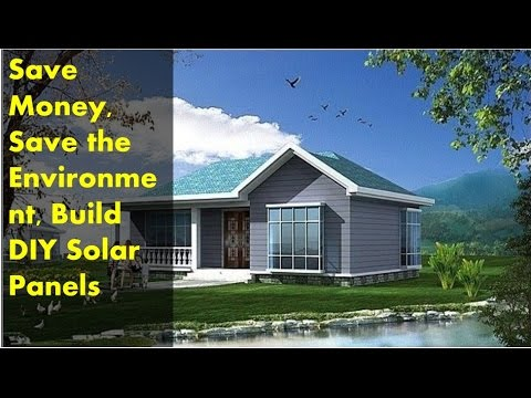 Save Money, Save the Environment, Build DIY Solar Panels