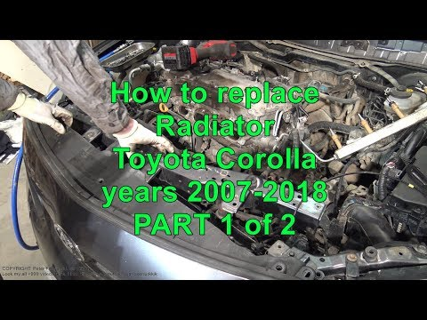 How to replace Radiator Toyota Corolla. Years 2007-2018. PART 1 of 2