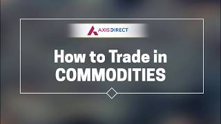 How to Trade in commodities with AxisDirect
