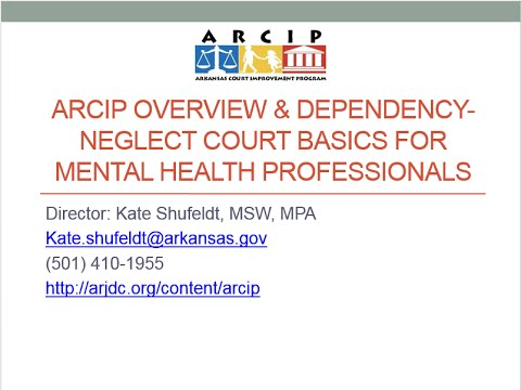 ARCIP Overview & Dependency-Neglect Court Basics for Mental Health Professionals