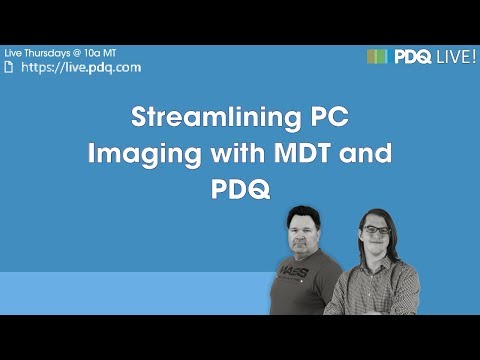 PDQ Live! : Streamlining PC Imaging with MDT and PDQ