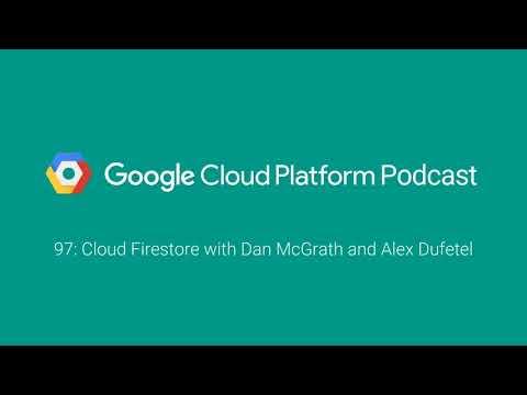 Cloud Firestore with Dan McGrath and Alex Dufetel: GCPPodcast 97