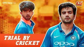 Trial By Cricket | Ft. Ayush Mehra, Siddharth Sharma, Tejdeep Gill and Aditya Pandey | Being Indian