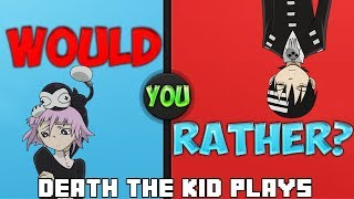 Death The Kid Plays Would You Rather Featuring Crona {Re-Upload}