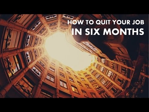 How to Quit Your Job in 6 Months