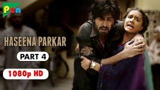 Haseena Parkar Full Movie HD 1080p | Shraddha Kapoor & Siddhanth Kapoor | Bollywood Movie | Part 4