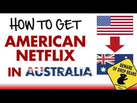 How to get American Netflix in Australia Free *Working May 2018*