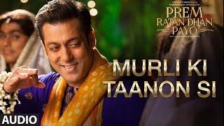 Murli Ki Taanon Si Full Song (Audio) | Prem Ratan Dhan Payo | Salman Khan, Sonam Kapoor