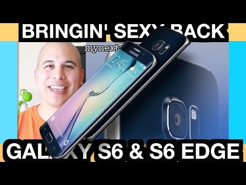 Samsung Galaxy S6 and S6 Edge: SiX Appeal and Bringin' Sexy Back!