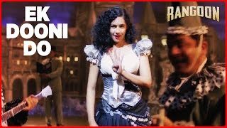 Ek Dooni Do Video Song | Rangoon | Saif Ali Khan, Kangana Ranaut, Shahid Kapoor | T-Series