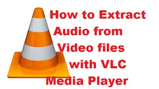 Download How to Extract Audio from Video files with VLC Media Player