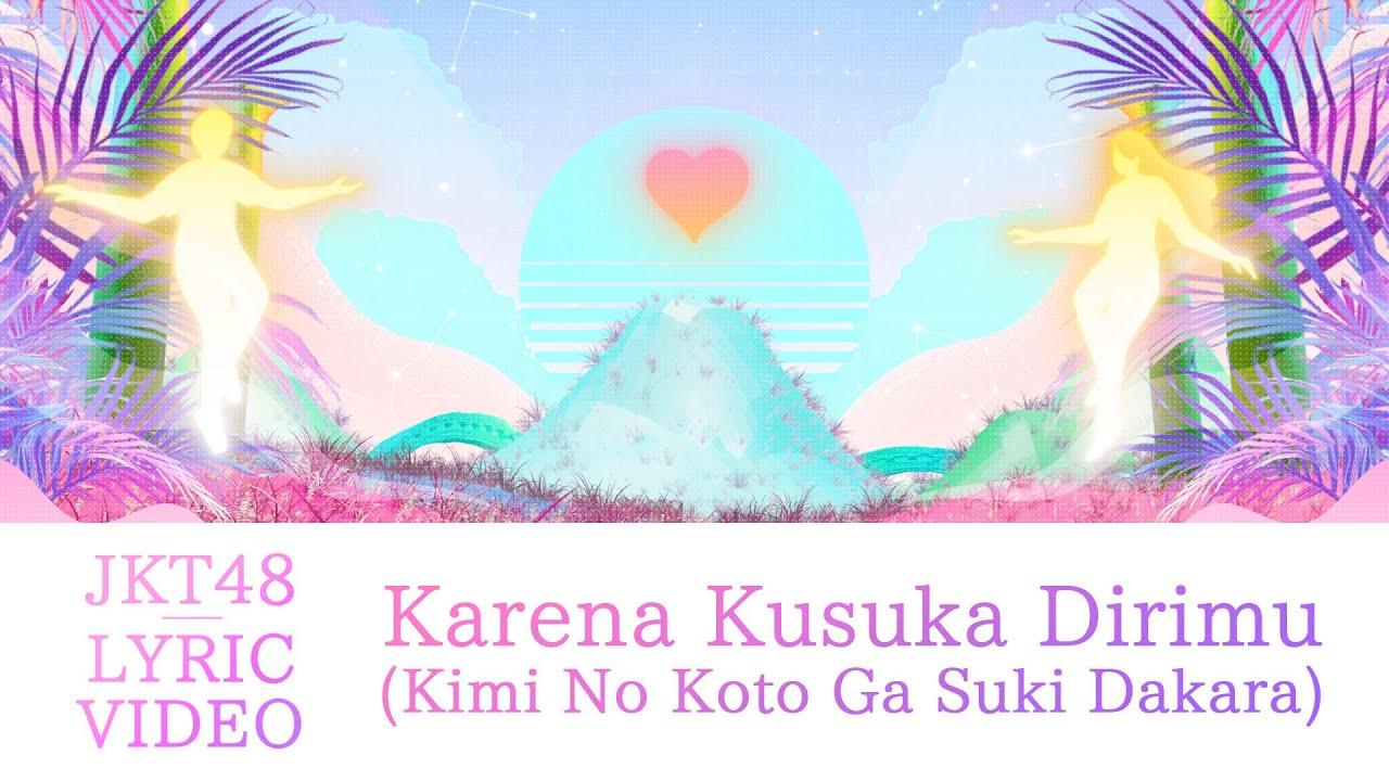 JKT48 - Kimi No Koto Ga Suki Dakara (Karena Kusuka Dirimu)