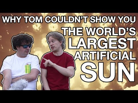 Why Tom Couldn't Show You The World's Largest Artificial Sun