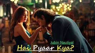 Hai Pyaar Kya? | Jubin Nautiyal, Kritika Kamra | Rocky - Jubin | Lyrics |Latest Hindi Love Song 2019