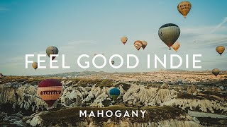 Feel Good Indie ☀️ Chilled Pop Compilation | Mahogany Playlist