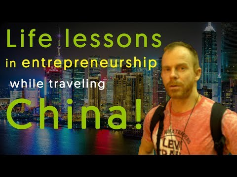 Life lessons on entrepreneurship while traveling in China