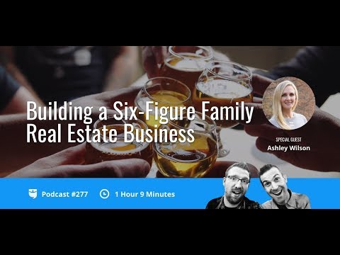 Building a Six-Figure Family Real Estate Business with Ashley Wilson | BP Podcast 277