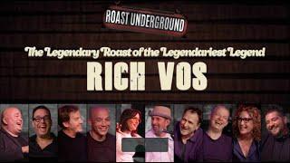 VOS ROAST: The Legendary Roast of the Legendariest Legend RICH VOS - Presented by Roast Underground