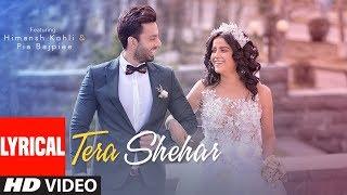 Lyrical: Tera Shehar Video | Himansh Kohli, Pia B | Amaal M | Mohd. Kalam | Manoj Muntashir | Shabby