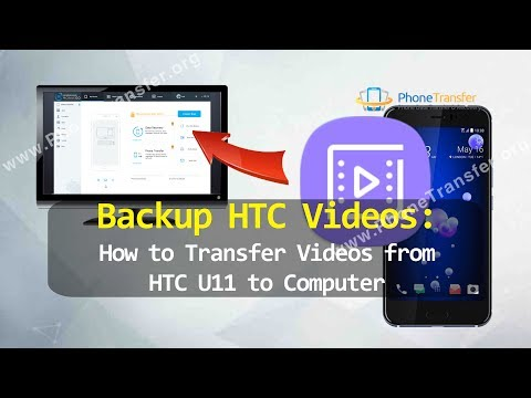 Backup HTC Videos - How to Transfer Videos from HTC U11  to Computer