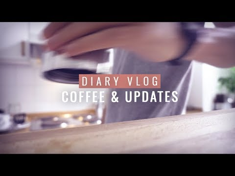 Coffee & Updates, A Diary Vlog