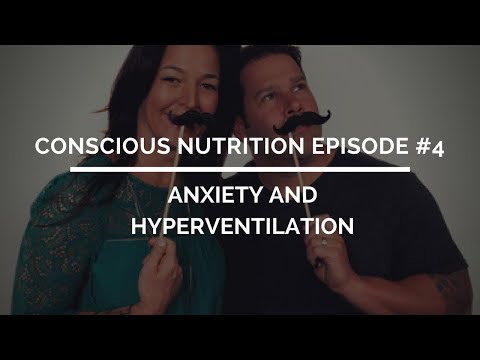 Conscious Nutrition Episode #4: Anxiety and Hyperventilating