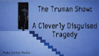 The Truman Show: A Cleverly Disguised Tragedy