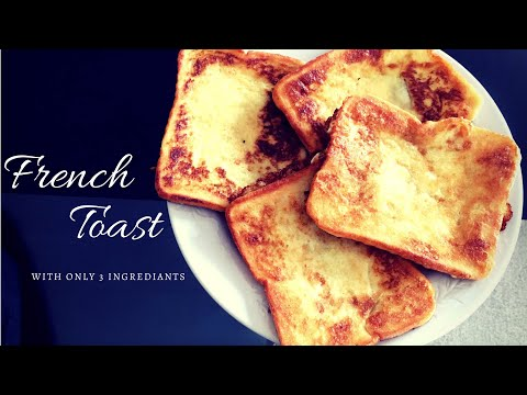FRENCH TOAST:  WITH 3 INGREDIENTS
