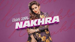 Nakhra: Jenny Johal (Full Song) Laddi Gill | Vicky Dhaliwal | Latest Punjabi Songs 2018