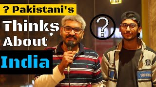 What Pakistani People Think about INDIA 2018 | Layman Edition