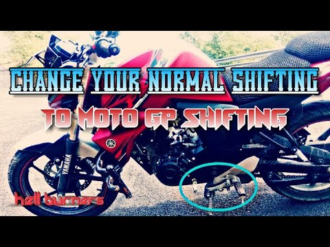 How to change the gear shift in to Moto GP shifting in FZ-s