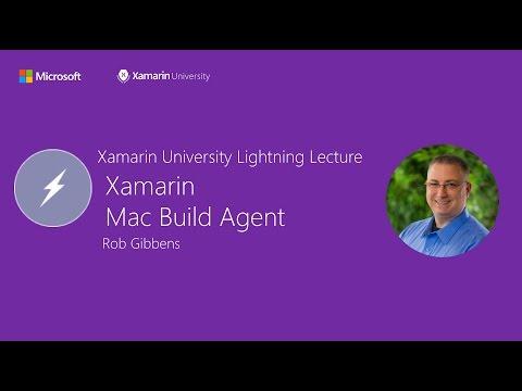Xamarin Mac Build Agent - Rob Gibbens - Xamarin University Lightning Lecture