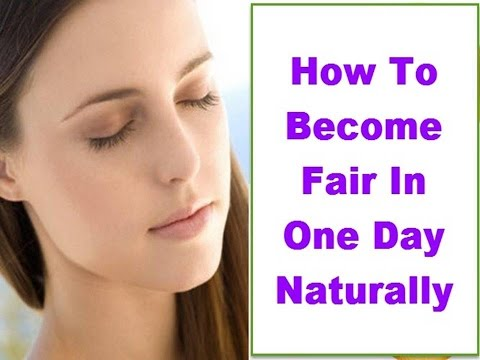 How To Become Fair In One Day Naturally for Women & Men