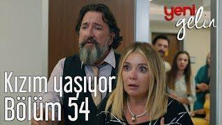 Download Yeni Gelin 54. Bölüm - Kızım Yaşıyor Video