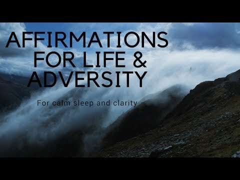 AFFIRMATIONS FOR LIFE & ADVERSITY- Life changing affirmations for sleep, calm and mindfullness