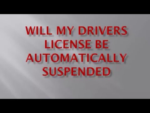 Will my drivers license be automatically suspended?