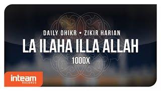 Daily Dhikr   Zikir Harian - La Ilaha Illa Allah 1000x الأذكار اليومية - لا إله إلا الله