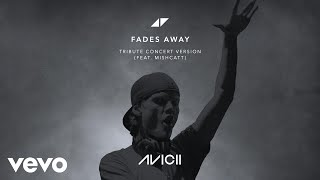 Avicii - Fades Away (Tribute Concert Version / Audio) ft. MishCatt