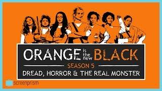 Orange is the New Black Season 5 Analysis: Dread, Horror & the Real Monster