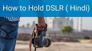 How to Hold DSLR Camera | DSLR Learning in Hindi Part 1